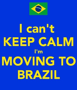 I can't keep calm I'm moving to Brazil