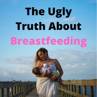 The Ugly Truth About Breastfeeding 2