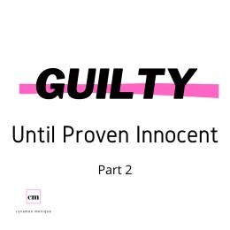Guilty Until Proven Innocent Part 2