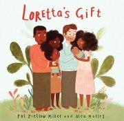 Lorettas Gift by Pat Zietlow Miller and Alea Marley